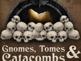 Gnomes, Tomes & Catacombs