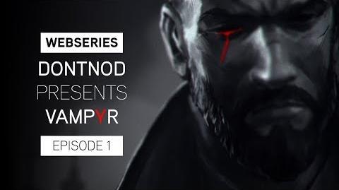 Webseries DONTNOD Presents Vampyr Episode 1 - Making Monsters