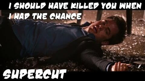 Supercut-_I_should_have_killed_you_when_I_had_the_chance
