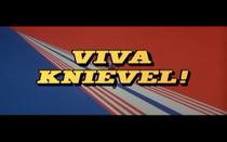 Viva... Viva... Viva Knievel! Viva! Viva Knievel!