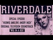 Riverdale - Wig in a Box - From- Hedwig and the Angry Inch Musical Episode (Official Video)