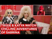 Drag Queens Trixie Mattel and Katya React to Chilling Adventures of Sabrina - Netflix