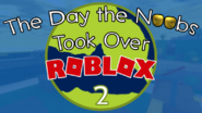 The Day the Noobs Took Over Roblox 2 Thumbnail