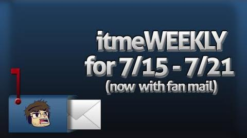 ItmeWeekly for week of 7 15 - 7 21 Fans Questions!
