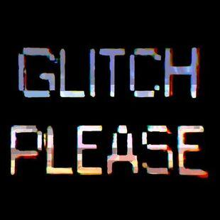 Glitch Please