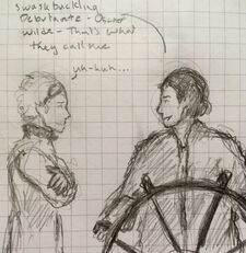 A pencil sketch of Cel, a nonbinary half-elf and Wilde, a human man. Cel is to the right and faced towards Wilde. They have a long coat on and gloves. Their arms are crossed over their chest. They're smiling. Wilde is front facing with his hands on either side of a ship's wheel. His head is turned towards Cel. He is in a long coat. A speech bubble from him reads: Swashbuckling debutante - Oscar Wilde - that's what they call me. A speech bubble from Cel reads: uh-huh...