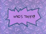 Who's Taffy?