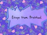 Escape from Preschool