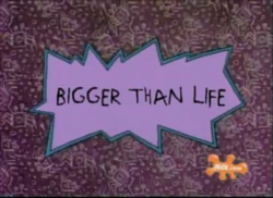 Bigger Than Life Title Card.png