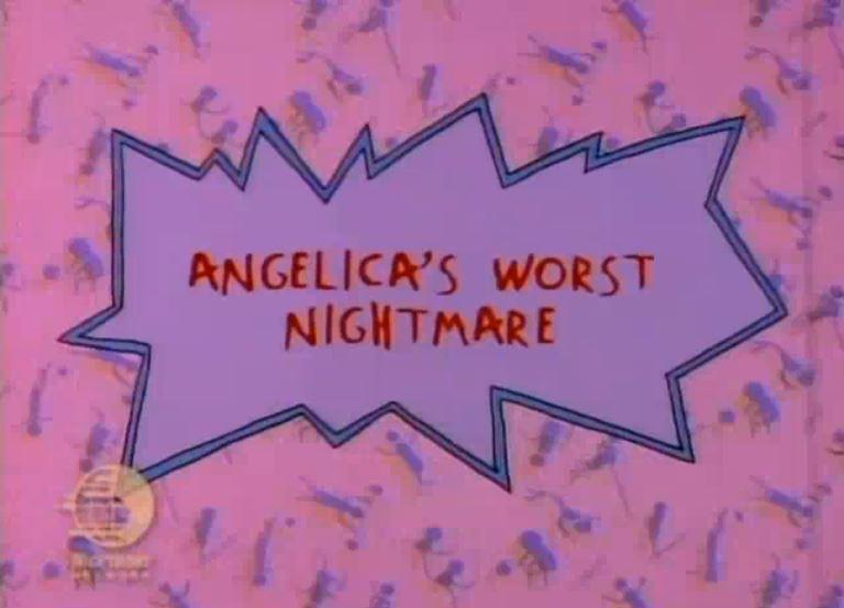 Angelica's Worst Nightmare