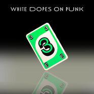 White Dopes on Punk 3 Target