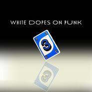 White Dopes on Punk 3