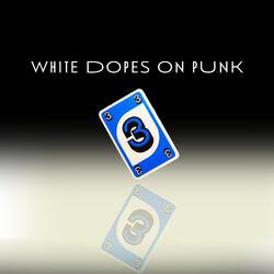 White Dopes on Punk 3.jpg