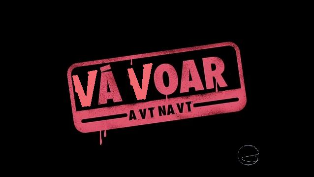 Vá Voar: A VT na VT