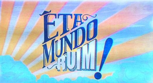Êta Mundo Ruim!