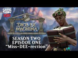 "Dice Ex Machina - S2E1 - ""Miss-DEE-rection"""