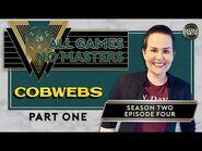 All Games, No Masters - Cobwebs, Part 1 - S2E4