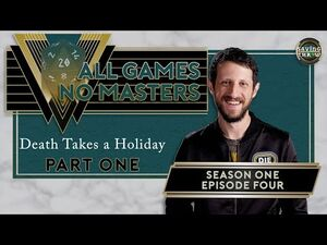 All Games, No Masters - Death Takes a Holiday, Part One - S1E4