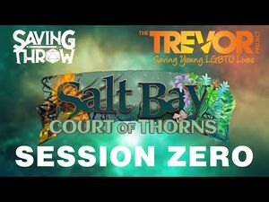 Trevor Project Marathon 2021 - Salt Bay- Court of Thorns - Session 0