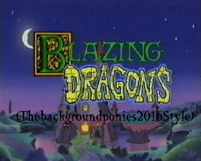 Blazing Dragons (Thebackgroundponies2016Style)