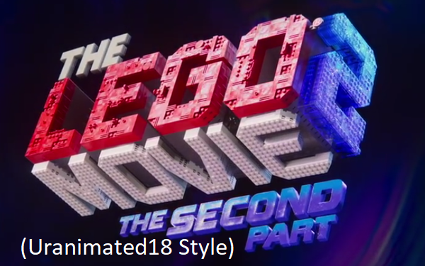 The Lego Movie 2: The Second Part (Uranimated18 Style)