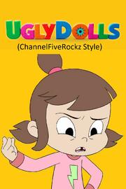 UglyDolls (ChannelFiveRockz Style).png