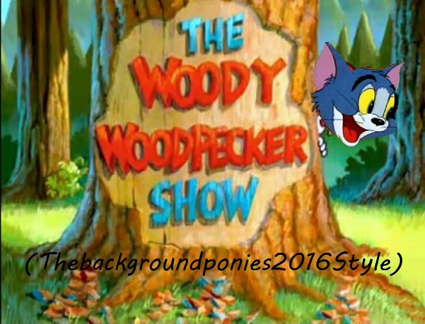 The New Woody Woodpecker Show (Thebackgroundponies2016Style)