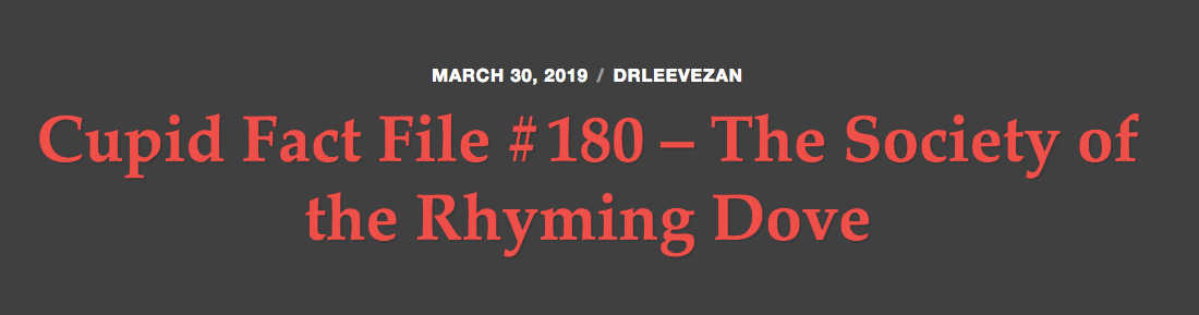 Cupid Fact File No. 180 — The Society of the Rhyming Dove