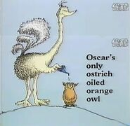Oscar's only ostrich oiled an orange owl today