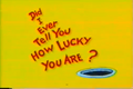 Did i ever tell you how lucky you are!