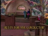 Bully for Mr. Conductor