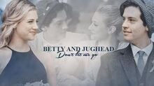Betty & jughead don't let me go