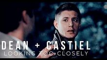 Dean + Castiel - Looking Too Closely
