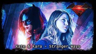 KATE & KARA (Superbat) - Stranger Ways - (Batwoman & Supergirl)