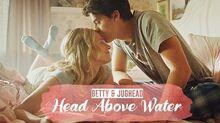 Bughead (Betty and Jughead) - Head Above Water