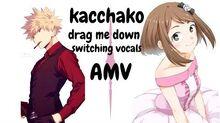 Kacchako drag me down Switching Vocals AMV