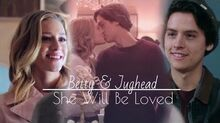 Betty & Jughead She Will Be Loved
