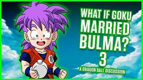WHAT IF Goku Married Bulma? Part 3