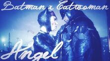 Batman ✘ Catwoman Angel 「MV」