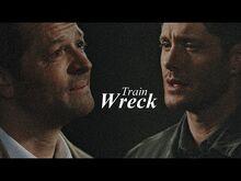 Dean & Cas - Train Wreck