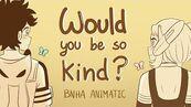 ❝Would You Be So Kind?❞ BNHA Animatic IzuOcha
