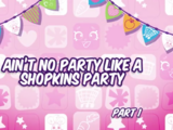 Ain't No Party Like a Shopkins Party (Part One)