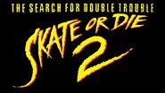 Skate or Die 2- The Search for Double Trouble