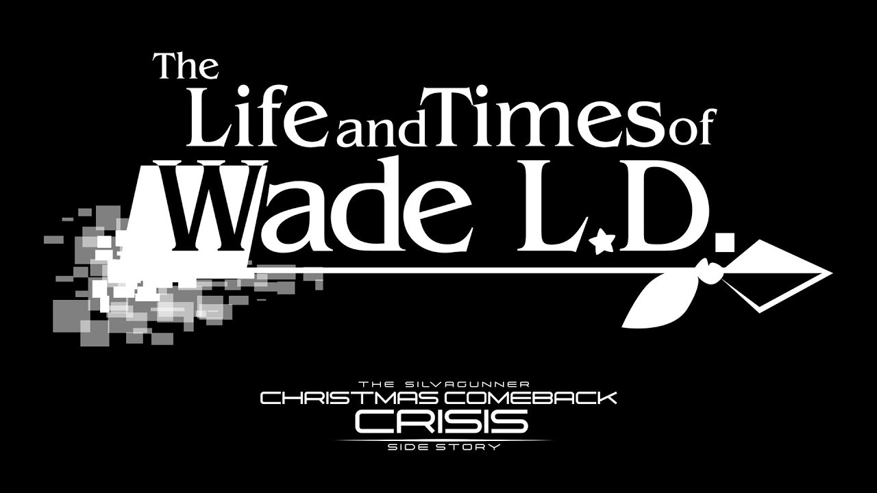 The Life and Times of Wade L.D. - A SiIvaGunner Christmas Comeback Crisis Side Story