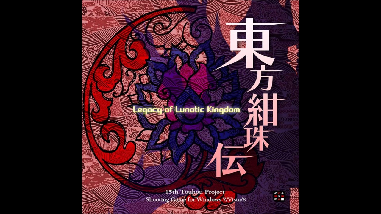 A World of Nightmares Never Seen Before - Touhou 15: Legacy of Lunatic Kingdom