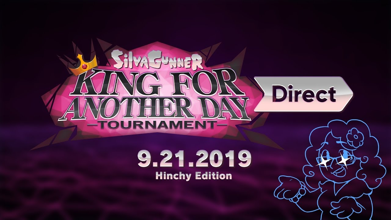 SiIvaGunner: King for Another Day Tournament Direct 9.21.2019: Hinchy Edition