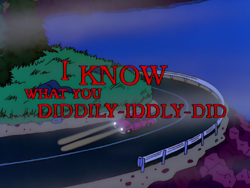 I Know What You Diddily-Iddly-Did.png