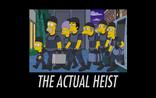 The Actual Heist