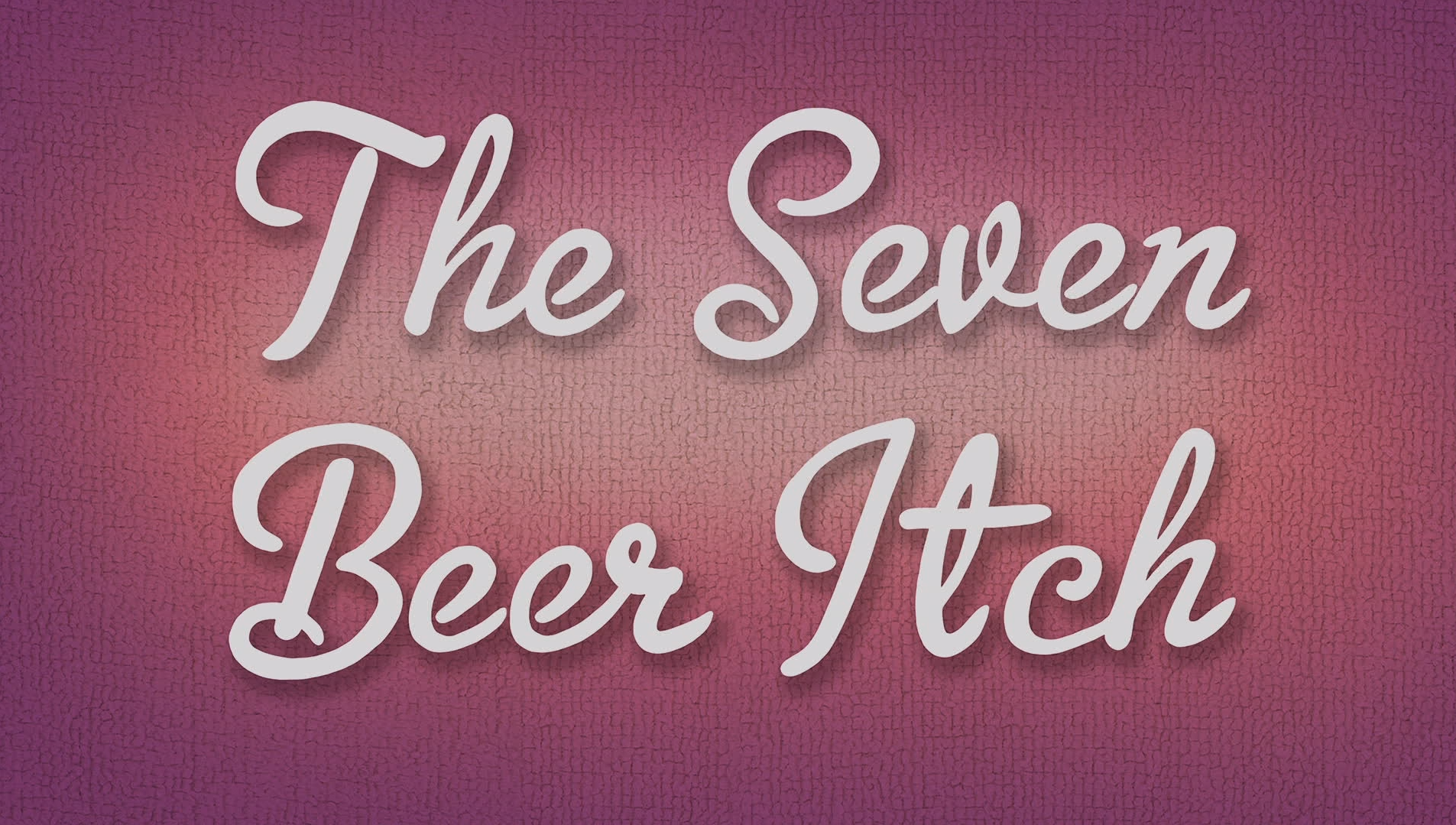 The 7 Beer Itch