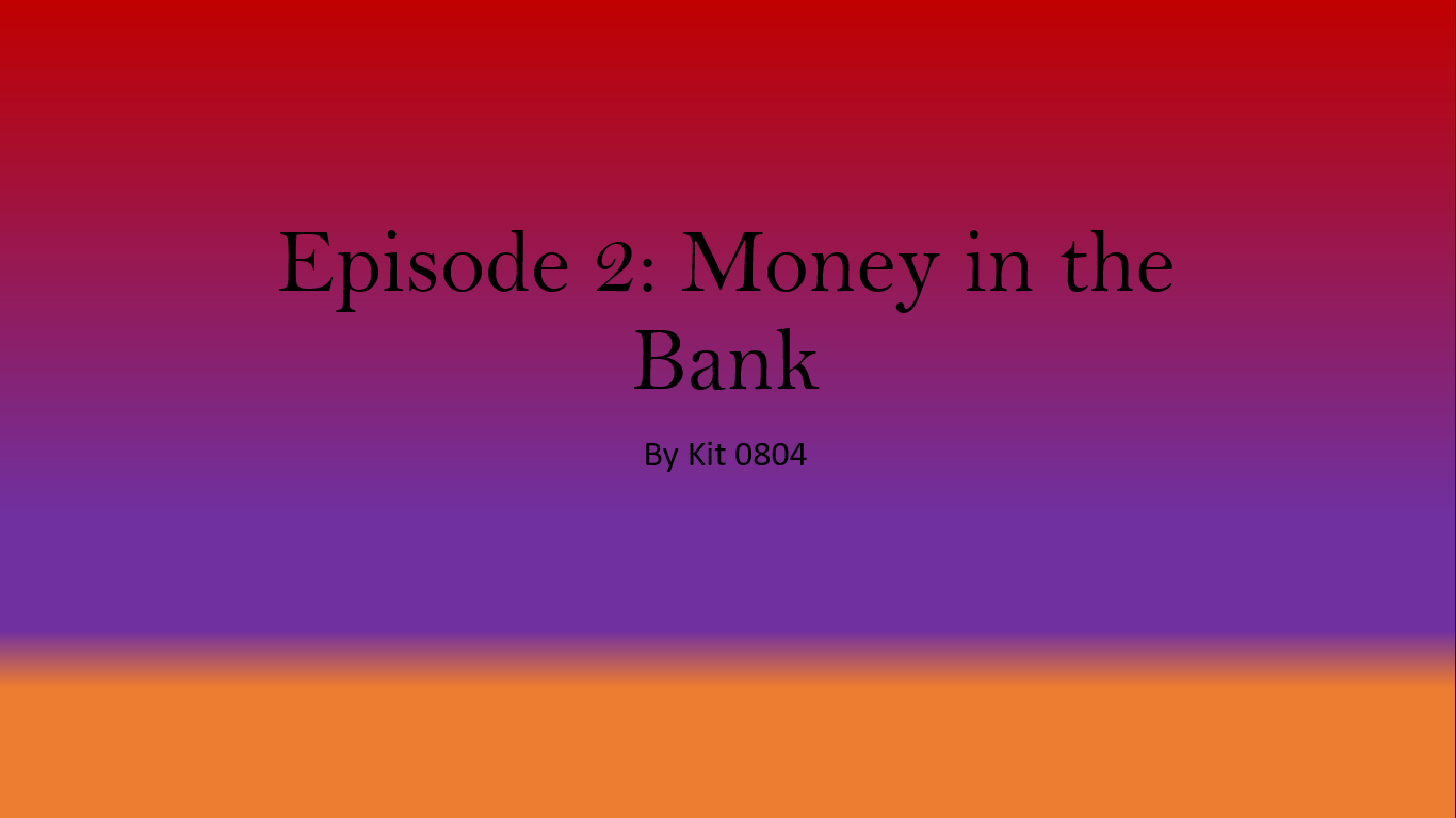 Episode 2:Money in the Bank